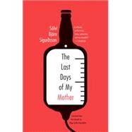 The Last Days of My Mother by Sigurdsson, Solvi Bjorn; Einarsdottir, Helga Soffia, 9781934824733