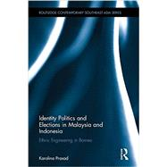Identity Politics and Elections in Malaysia and Indonesia: Ethnic Engineering in Borneo by Prasad; Karolina, 9781138854734