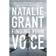 Finding Your Voice by Grant, Natalie, 9780310344735