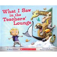 What I Saw in the Teachers' Lounge by Pallotta, Jerry; McWilliam, Howard, 9780545384735