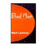 The Blood Moon by Lashway, Mark, 9780738814735