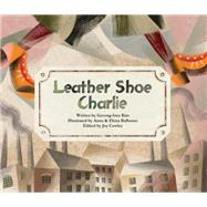 Leather Shoe Charlie by Kim, Gyeong-hwa; Balbusso, Anna; Balbusso, Elena; Cowley, Joy, 9780802854735