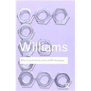Ethics and the Limits of Philosophy by Williams; Bernard, 9781138834736