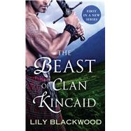 The Beast of Clan Kincaid by Blackwood, Lily, 9781250084736