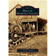 Mills of Humboldt County by Fortuna Depot Museum; O'hara, Susan J. P.; Service, Alex, 9781467134736