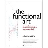 The Functional Art An introduction to information graphics and visualization by Cairo, Alberto, 9780321834737