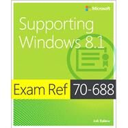 Exam Ref 70-688 Supporting Windows 8.1 (MCSA) by Ballew, Joli, 9780735684737