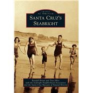 Santa Cruz's Seabright by Brown, Randall; Bliss, Traci; Seabright Neighborhood Association; Santa Cruz Museum of Natural History, 9781467124737