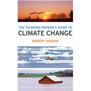 The Thinking Person's Guide to Climate Change by Henson, Robert, 9781935704737