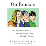 On Rumors : How Falsehoods Spread, Why We Believe Them, What Can Be Done by Sunstein, Cass R., 9780809094738