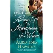 You Can't Always Get the Marquess You Want A Masters of Seduction Novel by Hawkins, Alexandra, 9781250064738