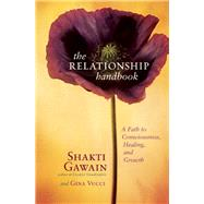 The Relationship Handbook A Path to Consciousness, Healing, and Growth by Gawain, Shakti; Vucci, Gina, 9781577314738