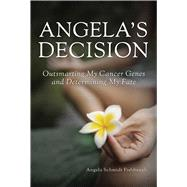 Angela's Decision: Outsmarting My Cancer Genes and Determining My Fate by Fishbaugh, Angela Schmidt, 9781632204738