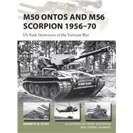 M50 Ontos and M56 Scorpion 1956–70 US Tank Destroyers of the Vietnam War by Estes, Kenneth; Morshead, Henry; Shumate, Johnny, 9781472814739