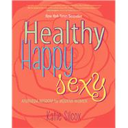 Healthy Happy Sexy Ayurveda Wisdom for Modern Women by Silcox, Katie, 9781582704739