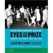 Eyes on the Prize: America's Civil Rights Years, 1954-1965 by Williams, Juan; Bond, Julian, 9780143124740