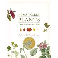 Remarkable Plants That Shape Our World by Bynum, William F.; Bynum, Helen, 9780226204741