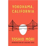 Yokohama, California by Mori, Toshio; Zhou, Xiaojing, 9780295994741