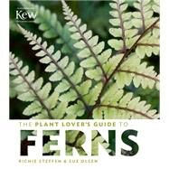 The Plant Lover's Guide to Ferns by Olsen, Sue; Steffen, Richie, 9781604694741