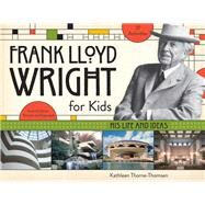 Frank Lloyd Wright for Kids by Thorne-Thomsen, Kathleen, 9781613744741