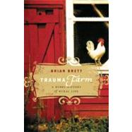 Trauma Farm : A Rebel History of Rural Life by Brett, Brian, 9781553654742