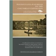 Pennsylvania Railroad to the Columbian Exposition by Pennsylvania Railroad Company, 9780738594743