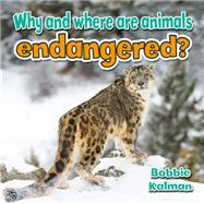 Why and Where Are Animals Endangered? by Kalman, Bobbie, 9780778714743