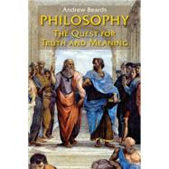 Philosophy : The Quest for Truth and Meaning by Beards, Andrew, 9780814654743