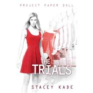 Project Paper Doll The Trials by Kade, Stacey, 9781423194743