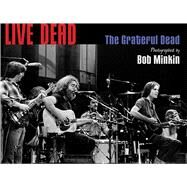 Live Dead The Grateful Dead Photographed by Bob Minkin by Minkin, Bob; Jackson, Blair; Parish, Steve; Constanten, Tom, 9781608874743