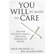 You Will Be Made to Care by Erickson, Erick; Blankschaen, Bill, 9781621574743