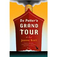 De Potter's Grand Tour A Novel by Scott, Joanna, 9781250074744