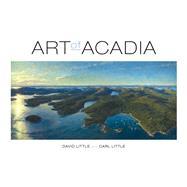 Art of Acadia by Little, David; Little, Carl, 9781608934744