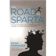 The Road to Sparta Reliving the Ancient Battle and Epic Run That Inspired the World's Greatest Footrace by Karnazes, Dean, 9781609614744