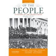Of the People A History of the United States, Concise, Volume I: To 1877 by Oakes, James; McGerr, Michael; Lewis, Jan Ellen; Cullather, Nick; Boydston, Jeanne; Summers, Mark; Townsend, Camilla, 9780199924745