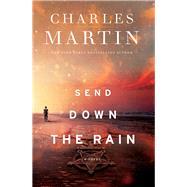 Send Down the Rain by Martin, Charles, 9780718084745