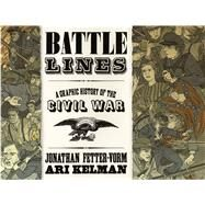 Battle Lines A Graphic History of the Civil War by Fetter-Vorm, Jonathan; Kelman, Ari; Fetter-Vorm, Jonathan, 9780809094745