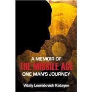 A Memoir of the Missile Age: One Man's Journey by Katayev, Vitaly Leonidovich; Kostrova, Ksenia, 9780817914745