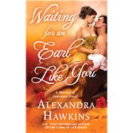Waiting For an Earl Like You A Masters of Seduction Novel by Hawkins, Alexandra, 9781250064745