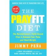 The PrayFit Diet The Revolutionary, Faith-Based Plan to Balance Your Plate and Shed Weight by Pe�a, Jimmy; Velazquez, Eric; Angelo White, Dana, 9781476714745