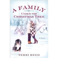 A Family Under the Christmas Tree A Novel by Reed, Terri, 9781501144745