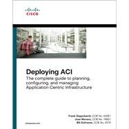 Deploying ACI The complete guide to planning, configuring, and managing Application Centric Infrastructure by Dagenhardt, Frank; Moreno, Jose; Dufresne, Bill, 9781587144745