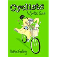Cyclists: A Spotter's Guide by Guillory, Robbie; Hastie, Judith, 9781908754745