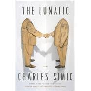 The Lunatic: Poems by Simic, Charles, 9780062364746