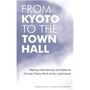 From Kyoto to the Town Hall: Making International and National Climate Policy Work at the Local Level by Lundqvist,Lennart J., 9781138974746