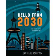 Hello from 2030 The Science of the Future and You by Schutten, Jan Paul, 9781582704746