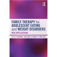 Family Therapy for Adolescent Eating and Weight Disorders: New Applications by Loeb; Katharine L., 9780415714747