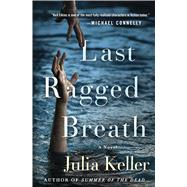 Last Ragged Breath A Novel by Keller, Julia, 9781250044747