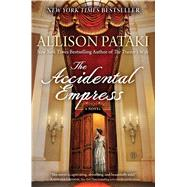 The Accidental Empress by Pataki, Allison, 9781476794747