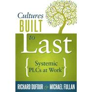 Cultures Built to Last: Systemic Plcs at Work by Dufour, Richard; Fullan, Michael, 9781936764747